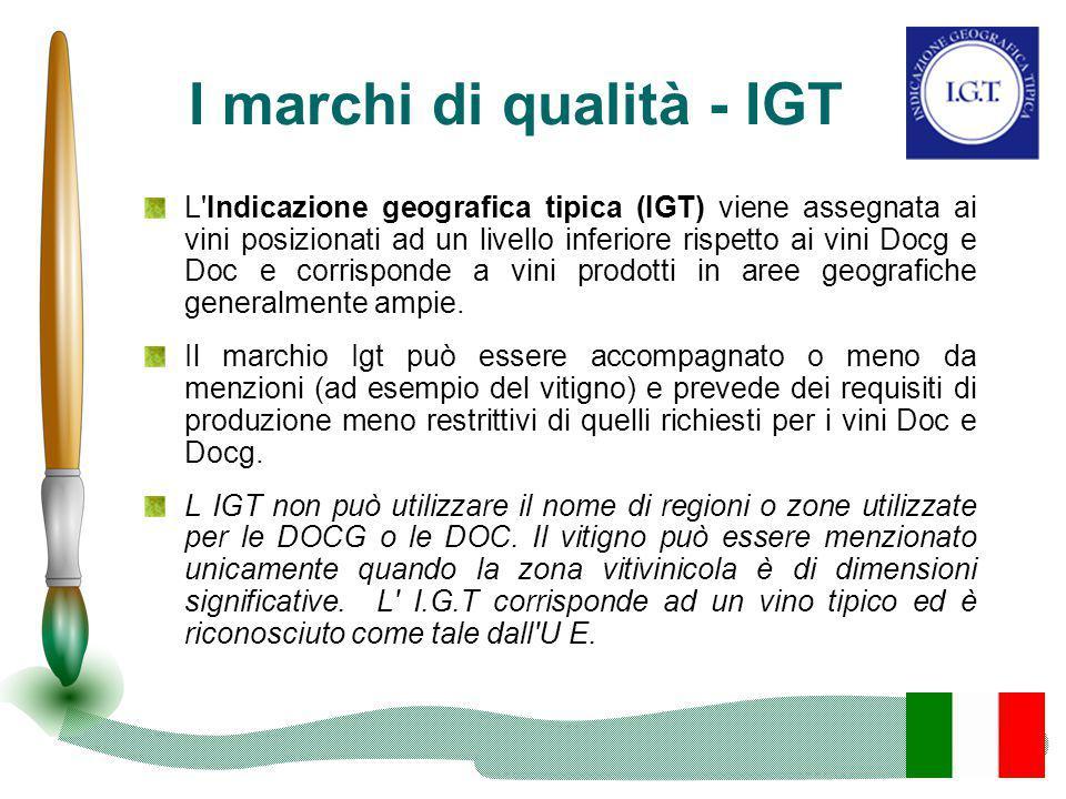 I marchi di qualità - IGT L'Indicazione geografica tipica (IGT) viene assegnata ai vini posizionati ad un livello inferiore rispetto ai vini Docg e Do