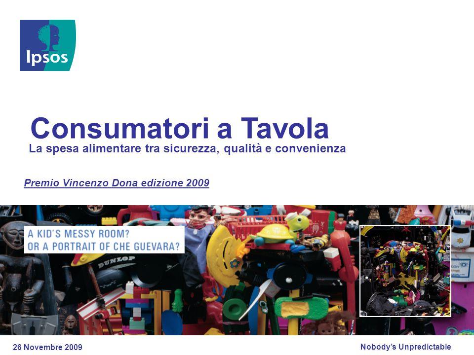Nobody's Unpredictable 26 Novembre 2009 Premio Vincenzo Dona edizione 2009 La spesa alimentare tra sicurezza, qualità e convenienza Consumatori a Tavola