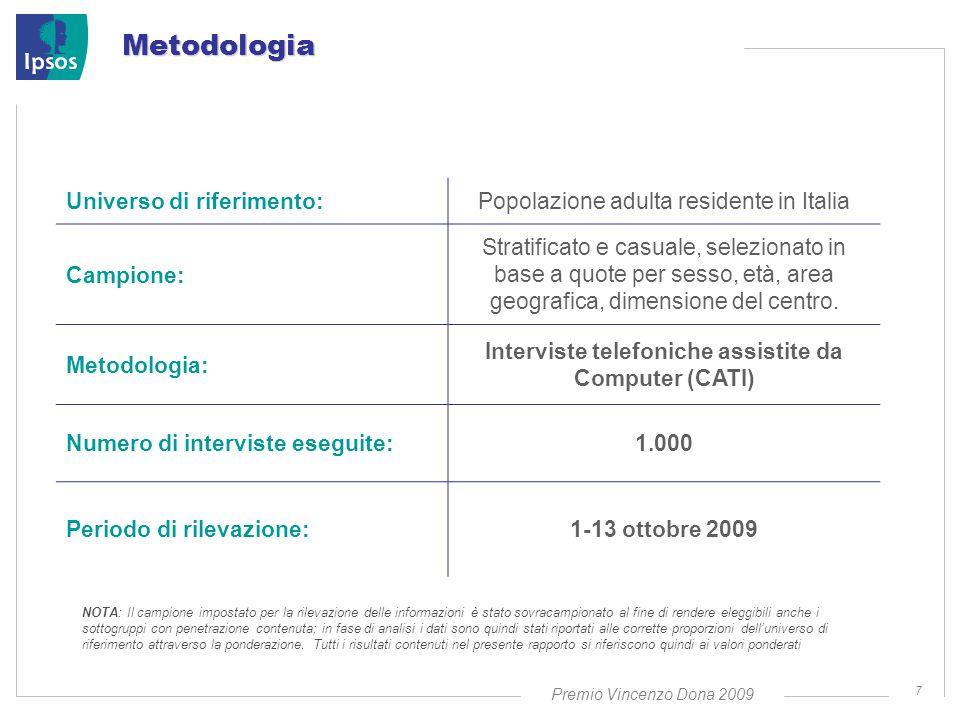 Premio Vincenzo Dona 2009 7 Metodologia Universo di riferimento:Popolazione adulta residente in Italia Campione: Stratificato e casuale, selezionato in base a quote per sesso, età, area geografica, dimensione del centro.