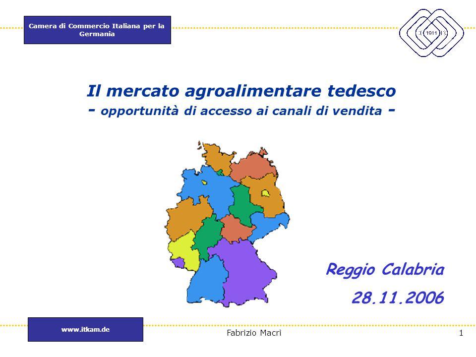 Camera di Commercio Italiana per la Germania www.itkam.de 1Fabrizio Macrì Il mercato agroalimentare tedesco - opportunità di accesso ai canali di vend