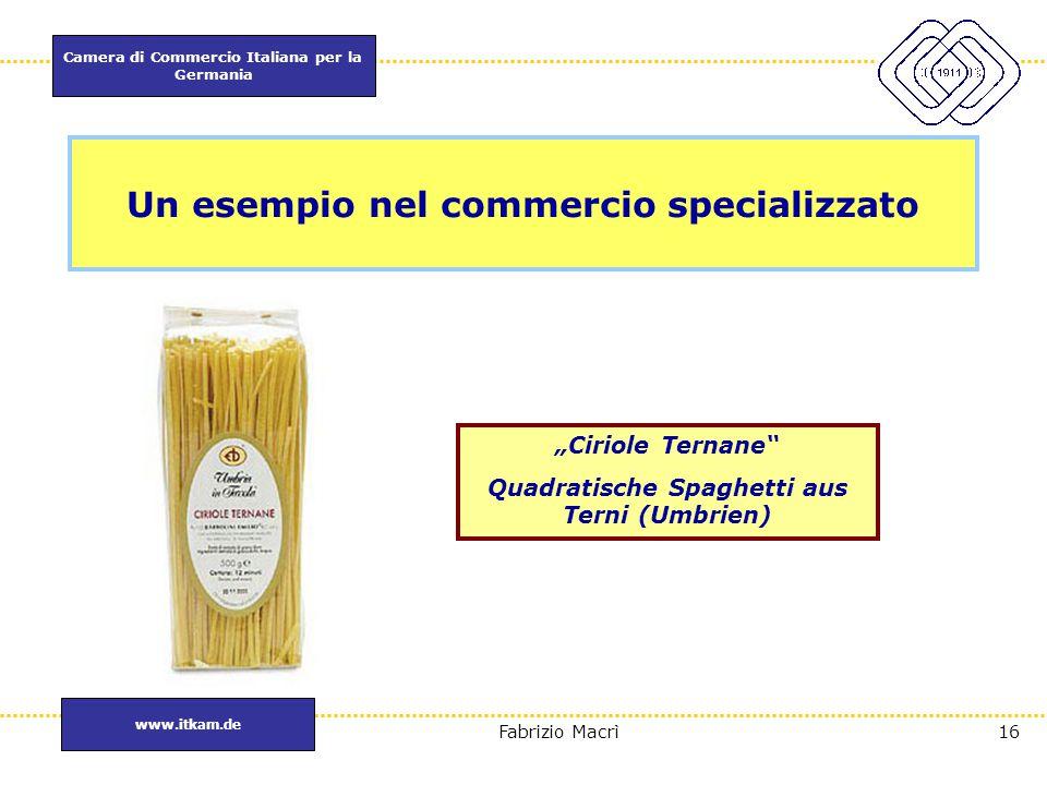 """Camera di Commercio Italiana per la Germania www.itkam.de 16Fabrizio Macrì """"Ciriole Ternane"""" Quadratische Spaghetti aus Terni (Umbrien) Un esempio nel"""