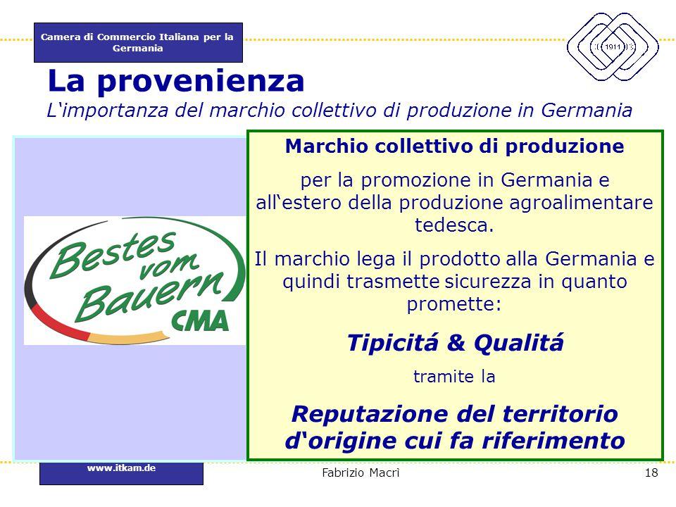 Camera di Commercio Italiana per la Germania www.itkam.de 18Fabrizio Macrì La provenienza L'importanza del marchio collettivo di produzione in Germani