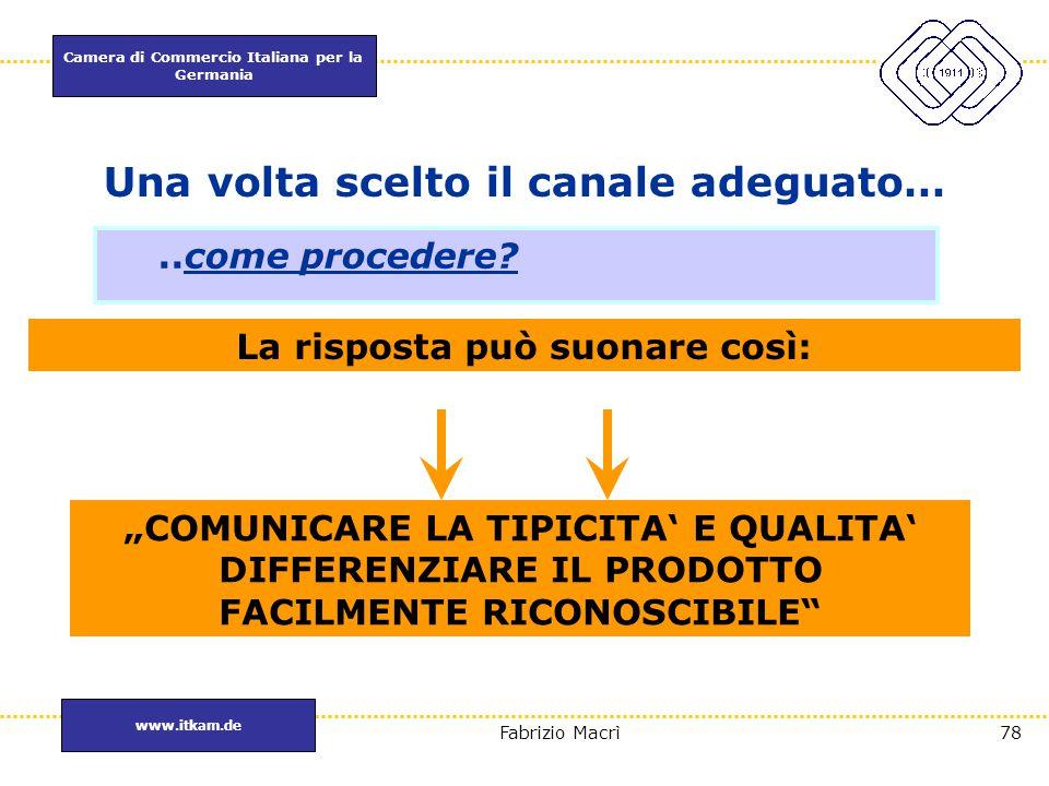 """Camera di Commercio Italiana per la Germania www.itkam.de 78Fabrizio Macrì """"COMUNICARE LA TIPICITA' E QUALITA' DIFFERENZIARE IL PRODOTTO FACILMENTE RI"""