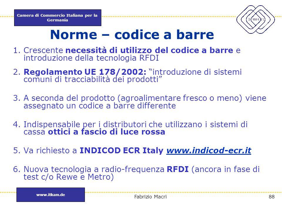 Camera di Commercio Italiana per la Germania www.itkam.de 88Fabrizio Macrì Norme – codice a barre 1.Crescente necessità di utilizzo del codice a barre