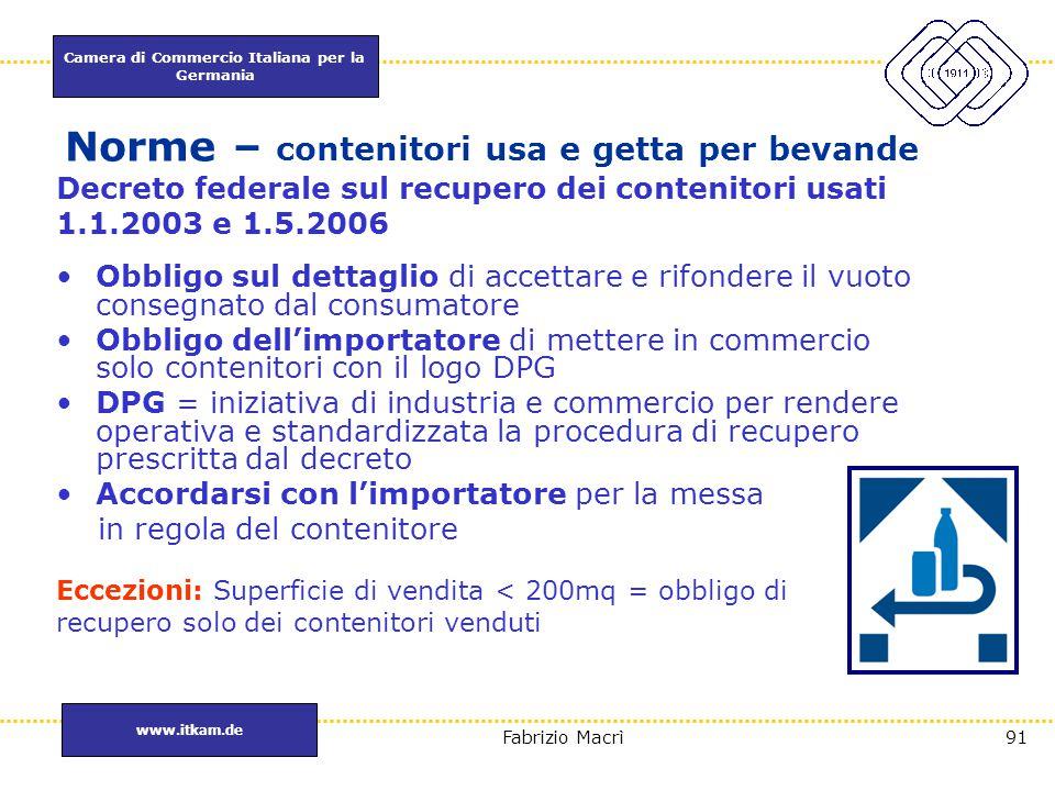 Camera di Commercio Italiana per la Germania www.itkam.de 91Fabrizio Macrì Norme – contenitori usa e getta per bevande Decreto federale sul recupero d