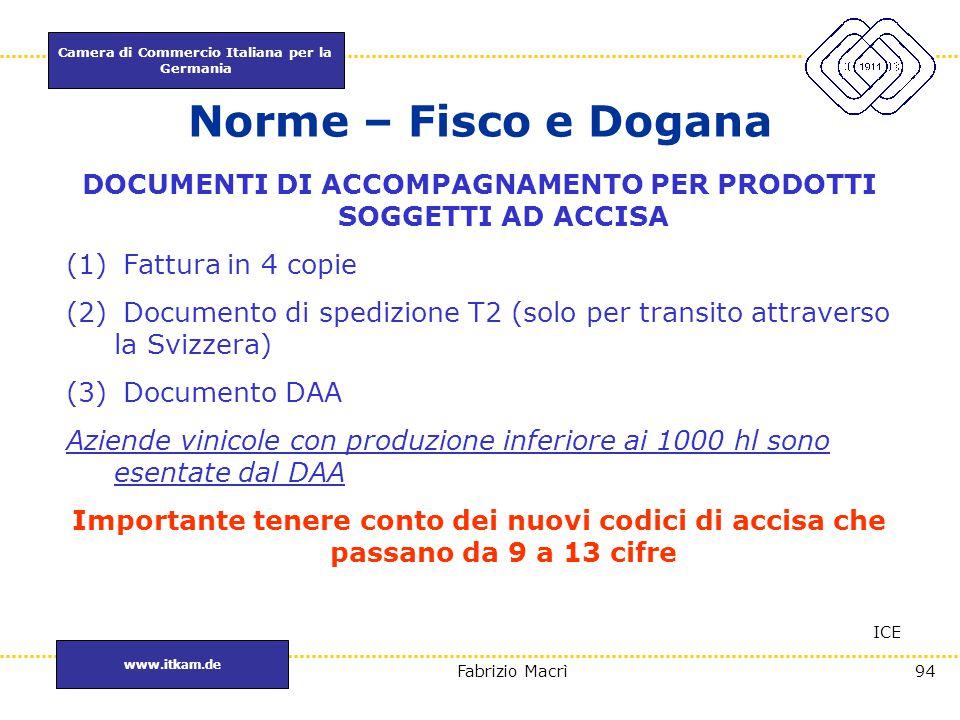 Camera di Commercio Italiana per la Germania www.itkam.de 94Fabrizio Macrì Norme – Fisco e Dogana ICE DOCUMENTI DI ACCOMPAGNAMENTO PER PRODOTTI SOGGET