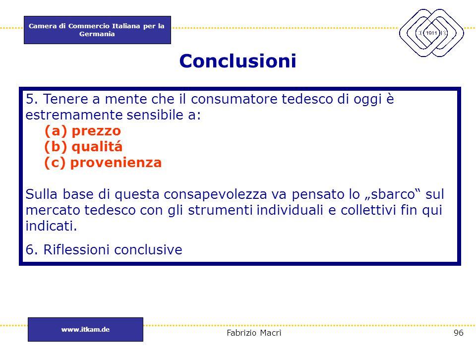 Camera di Commercio Italiana per la Germania www.itkam.de 96Fabrizio Macrì Conclusioni 5. Tenere a mente che il consumatore tedesco di oggi è estremam