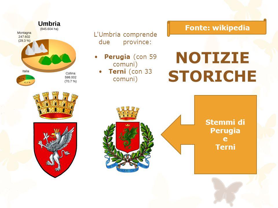 NOTIZIE STORICHE Fonte: wikipedia L'Umbria comprende due province: Perugia (con 59 comuni) Terni (con 33 comuni) Stemmi di Perugia e Terni