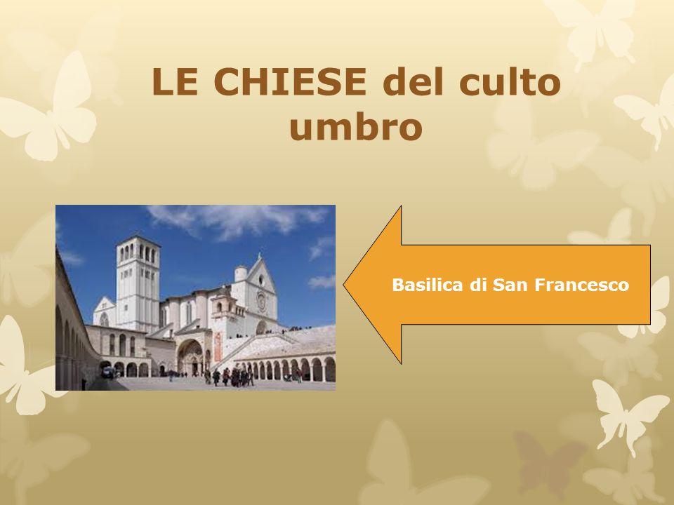 LE CHIESE del culto umbro Basilica di San Francesco