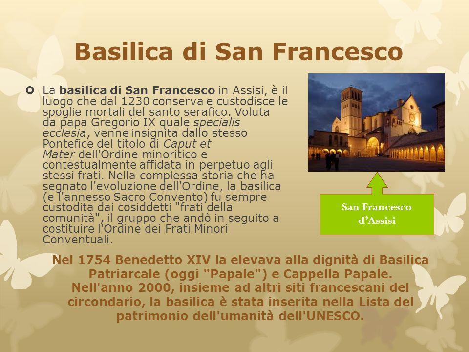  La basilica di San Francesco in Assisi, è il luogo che dal 1230 conserva e custodisce le spoglie mortali del santo serafico. Voluta da papa Gregorio