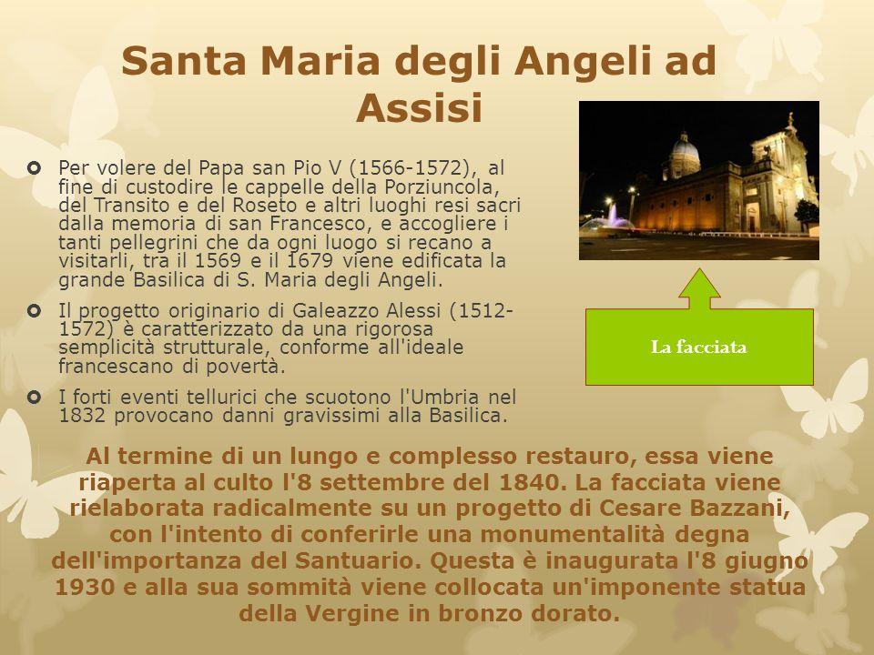 Santa Maria degli Angeli ad Assisi  Per volere del Papa san Pio V (1566-1572), al fine di custodire le cappelle della Porziuncola, del Transito e del