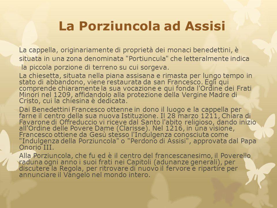 La Porziuncola ad Assisi La cappella, originariamente di proprietà dei monaci benedettini, è situata in una zona denominata