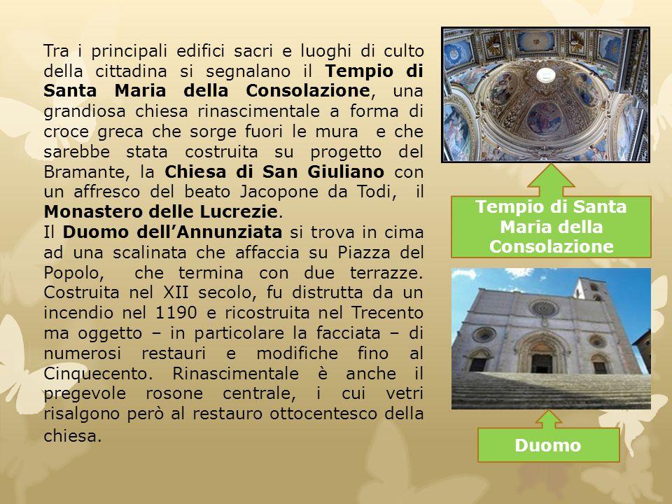 Tempio di Santa Maria della Consolazione Duomo Tra i principali edifici sacri e luoghi di culto della cittadina si segnalano il Tempio di Santa Maria