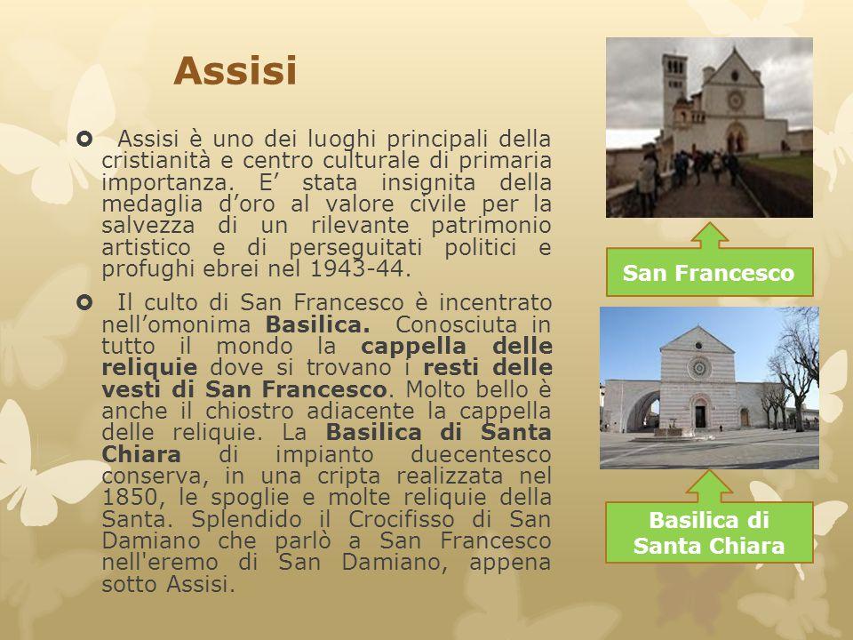 Assisi  Assisi è uno dei luoghi principali della cristianità e centro culturale di primaria importanza. E' stata insignita della medaglia d'oro al va