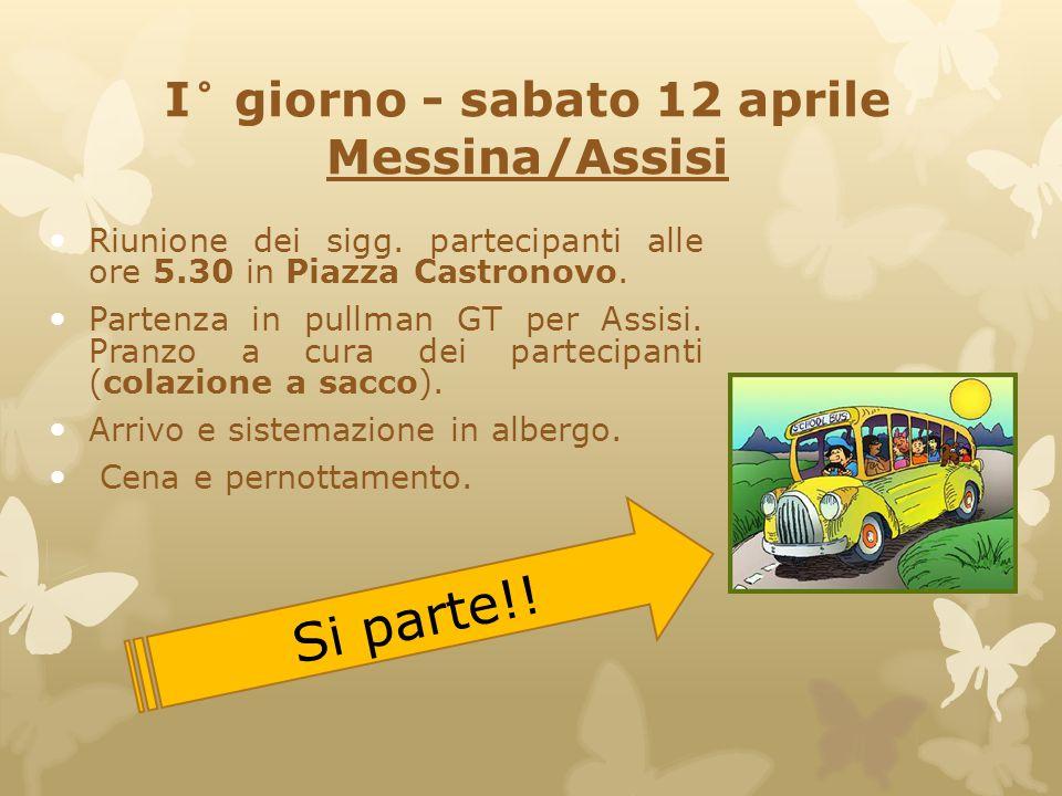 I° giorno - sabato 12 aprile Messina/Assisi Riunione dei sigg. partecipanti alle ore 5.30 in Piazza Castronovo. Partenza in pullman GT per Assisi. Pra
