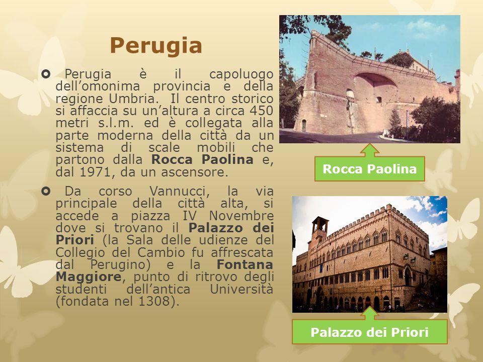 Perugia  Perugia è il capoluogo dell'omonima provincia e della regione Umbria. Il centro storico si affaccia su un'altura a circa 450 metri s.l.m. ed