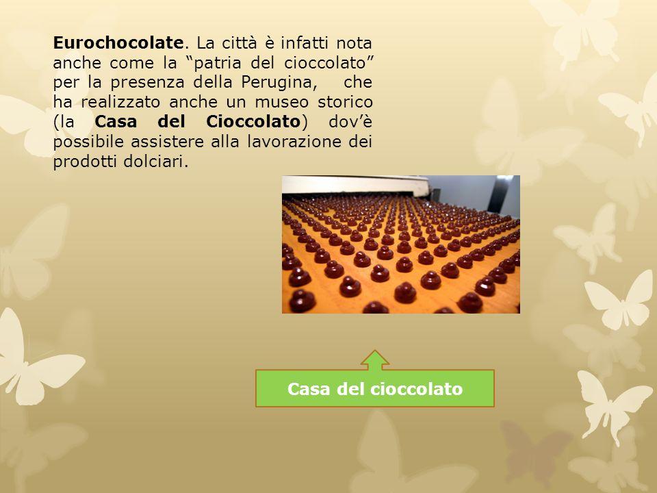 """Casa del cioccolato Eurochocolate. La città è infatti nota anche come la """"patria del cioccolato"""" per la presenza della Perugina, che ha realizzato anc"""