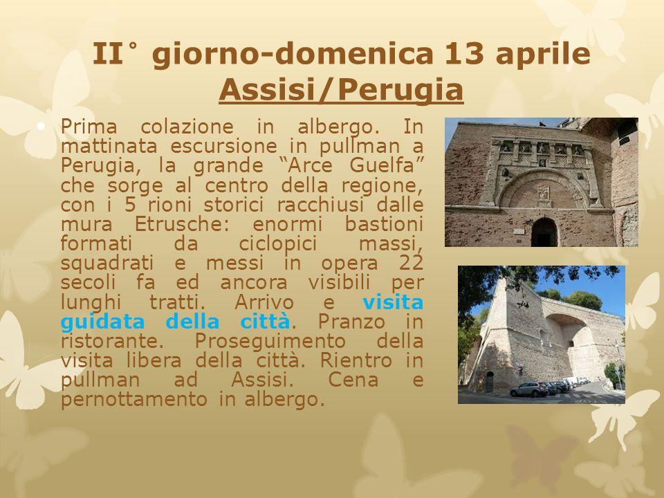 """II° giorno-domenica 13 aprile Assisi/Perugia Prima colazione in albergo. In mattinata escursione in pullman a Perugia, la grande """"Arce Guelfa"""" che sor"""