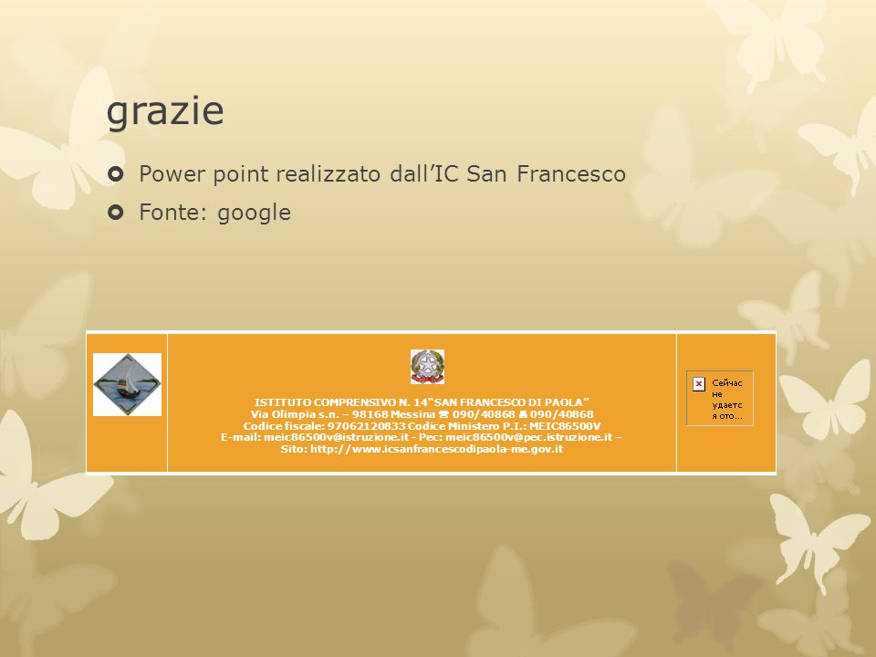 "grazie  Power point realizzato dall'IC San Francesco  Fonte: google ISTITUTO COMPRENSIVO N. 14""SAN FRANCESCO DI PAOLA"" Via Olimpia s.n. – 98168 Mess"