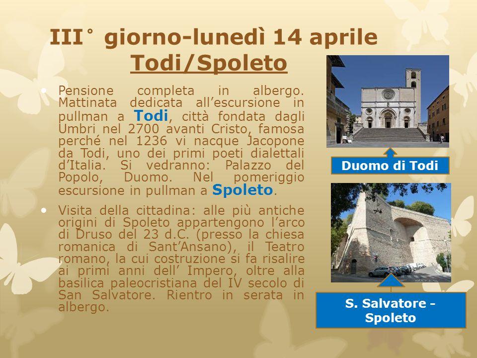 III° giorno-lunedì 14 aprile Todi/Spoleto Pensione completa in albergo. Mattinata dedicata all'escursione in pullman a Todi, città fondata dagli Umbri