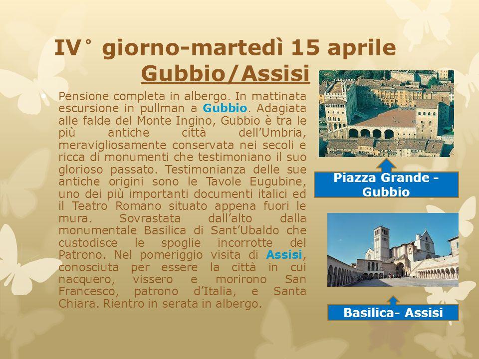 IV° giorno-martedì 15 aprile Gubbio/Assisi Pensione completa in albergo. In mattinata escursione in pullman a Gubbio. Adagiata alle falde del Monte In