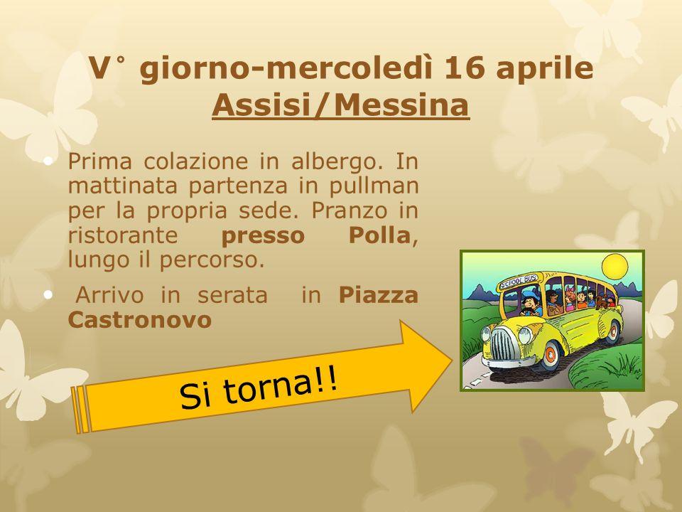 V° giorno-mercoledì 16 aprile Assisi/Messina Prima colazione in albergo. In mattinata partenza in pullman per la propria sede. Pranzo in ristorante pr