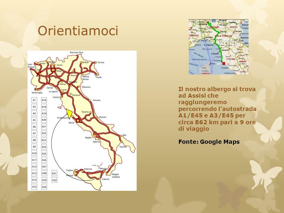 Orientiamoci Il nostro albergo si trova ad Assisi che raggiungeremo percorrendo l'autostrada A1/E45 e A3/E45 per circa 862 km pari a 9 ore di viaggio