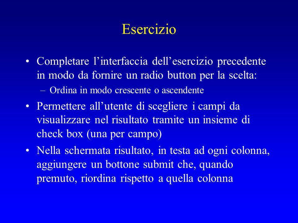 Esercizio Completare l'interfaccia dell'esercizio precedente in modo da fornire un radio button per la scelta: –Ordina in modo crescente o ascendente