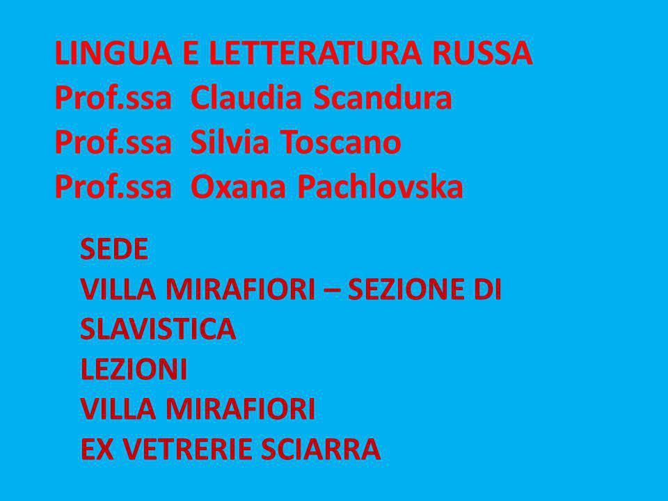 LINGUA E LETTERATURA RUSSA Prof.ssa Claudia Scandura Prof.ssa Silvia Toscano Prof.ssa Oxana Pachlovska SEDE VILLA MIRAFIORI – SEZIONE DI SLAVISTICA LE