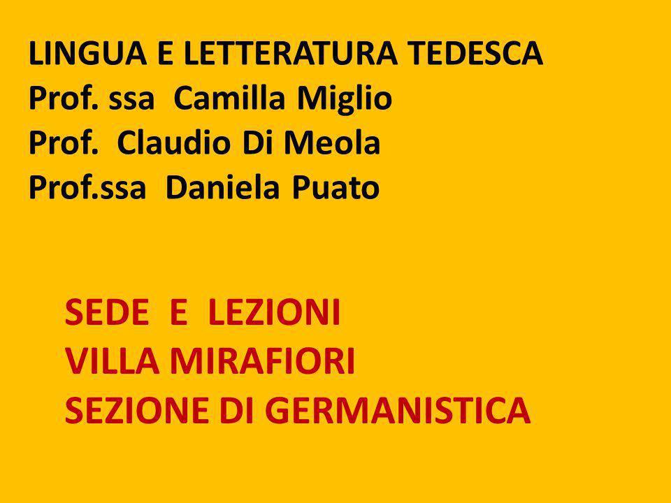 LINGUA E LETTERATURA TEDESCA Prof. ssa Camilla Miglio Prof. Claudio Di Meola Prof.ssa Daniela Puato SEDE E LEZIONI VILLA MIRAFIORI SEZIONE DI GERMANIS