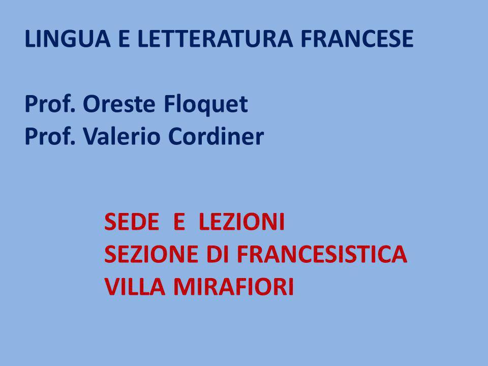 LINGUA E LETTERATURA FRANCESE Prof. Oreste Floquet Prof. Valerio Cordiner SEDE E LEZIONI SEZIONE DI FRANCESISTICA VILLA MIRAFIORI