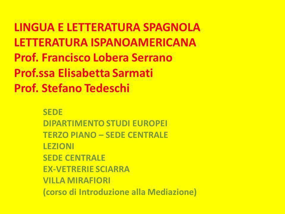 LINGUA E LETTERATURA SPAGNOLA LETTERATURA ISPANOAMERICANA Prof. Francisco Lobera Serrano Prof.ssa Elisabetta Sarmati Prof. Stefano Tedeschi SEDE DIPAR