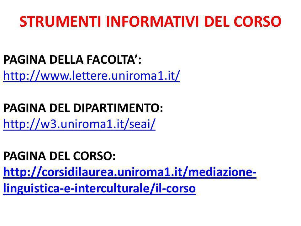 STRUMENTI INFORMATIVI DEL CORSO PAGINA DELLA FACOLTA': http://www.lettere.uniroma1.it/ PAGINA DEL DIPARTIMENTO: http://w3.uniroma1.it/seai/ PAGINA DEL