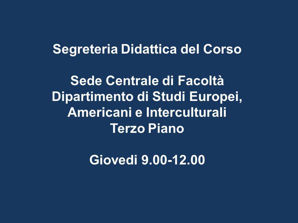 Segreteria Didattica del Corso Sede Centrale di Facoltà Dipartimento di Studi Europei, Americani e Interculturali Terzo Piano Giovedi 9.00-12.00