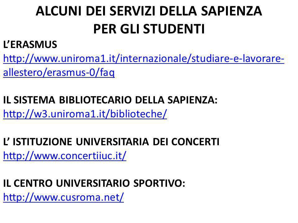 ALCUNI DEI SERVIZI DELLA SAPIENZA PER GLI STUDENTI L'ERASMUS http://www.uniroma1.it/internazionale/studiare-e-lavorare- allestero/erasmus-0/faq IL SIS