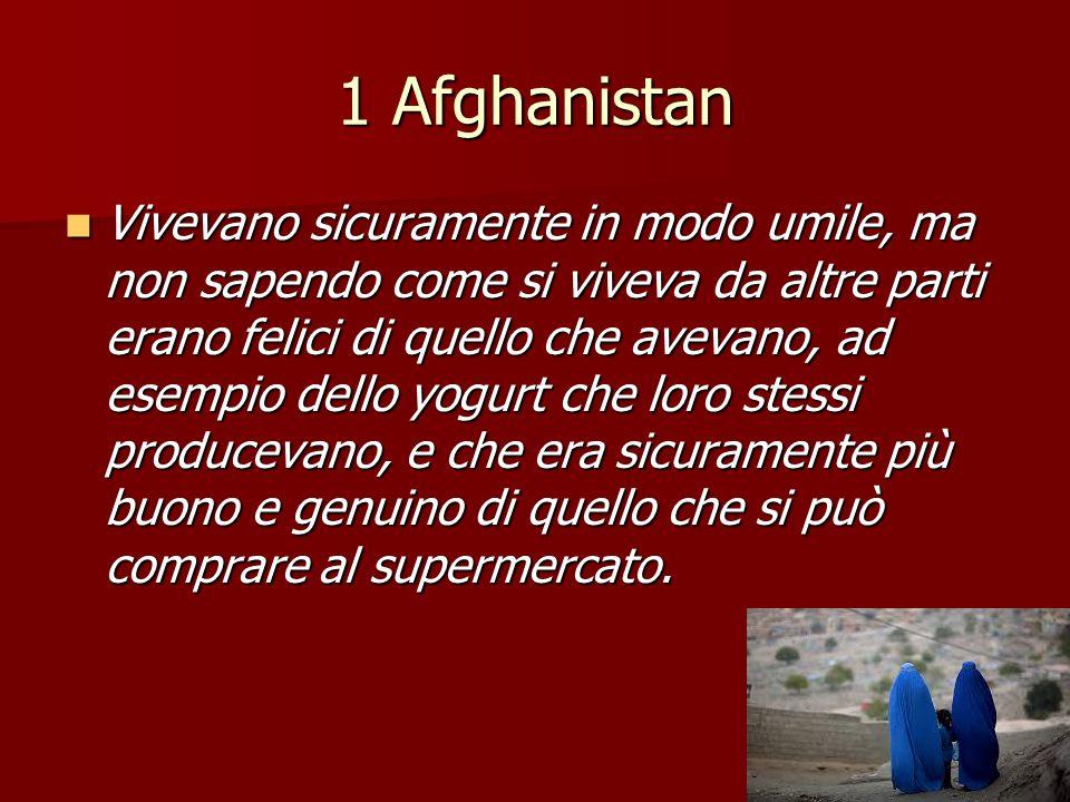 1 Afghanistan Vivevano sicuramente in modo umile, ma non sapendo come si viveva da altre parti erano felici di quello che avevano, ad esempio dello yo