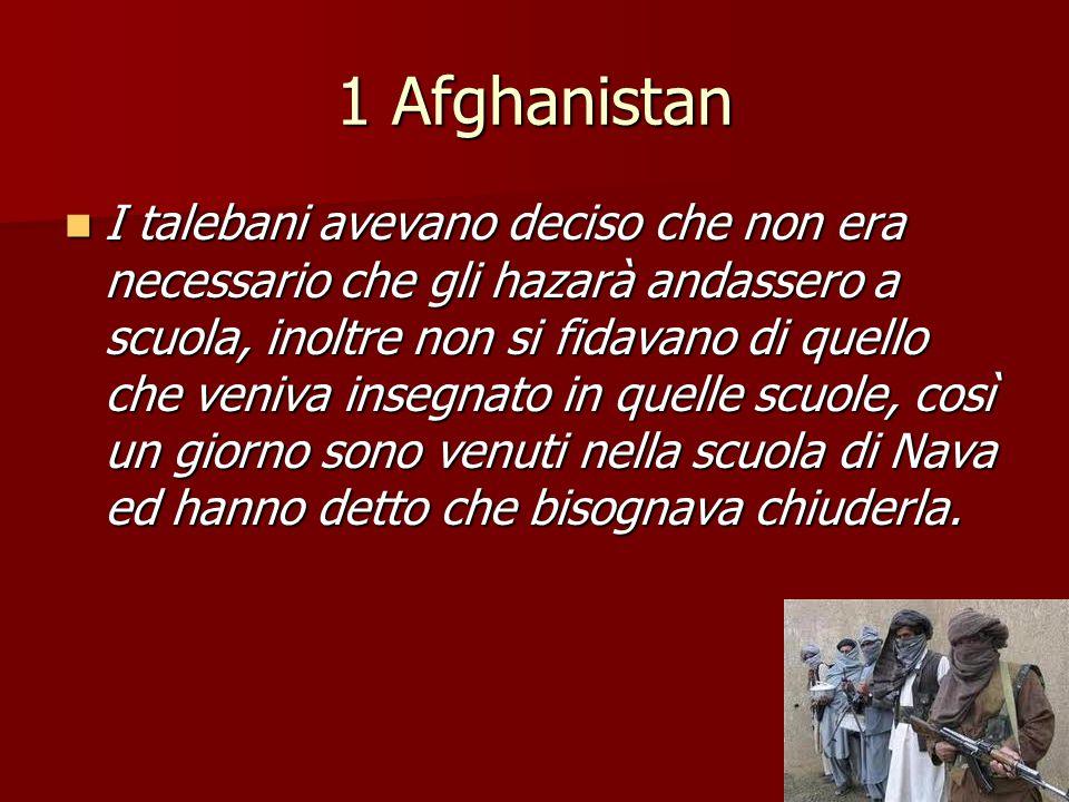 1 Afghanistan I talebani avevano deciso che non era necessario che gli hazarà andassero a scuola, inoltre non si fidavano di quello che veniva insegna