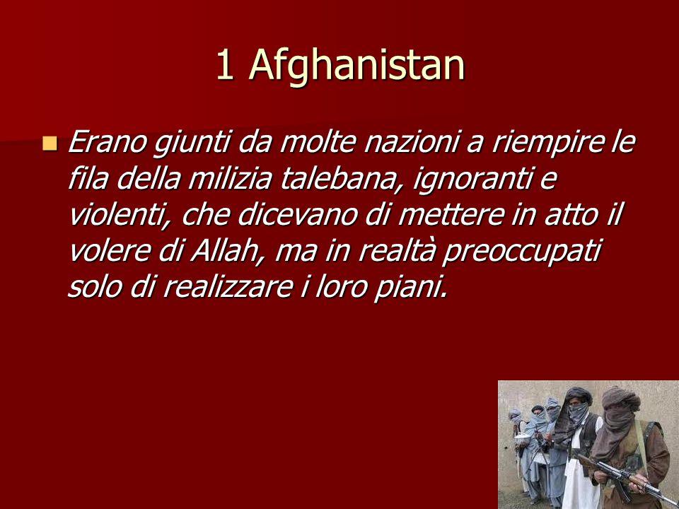 1 Afghanistan Erano giunti da molte nazioni a riempire le fila della milizia talebana, ignoranti e violenti, che dicevano di mettere in atto il volere