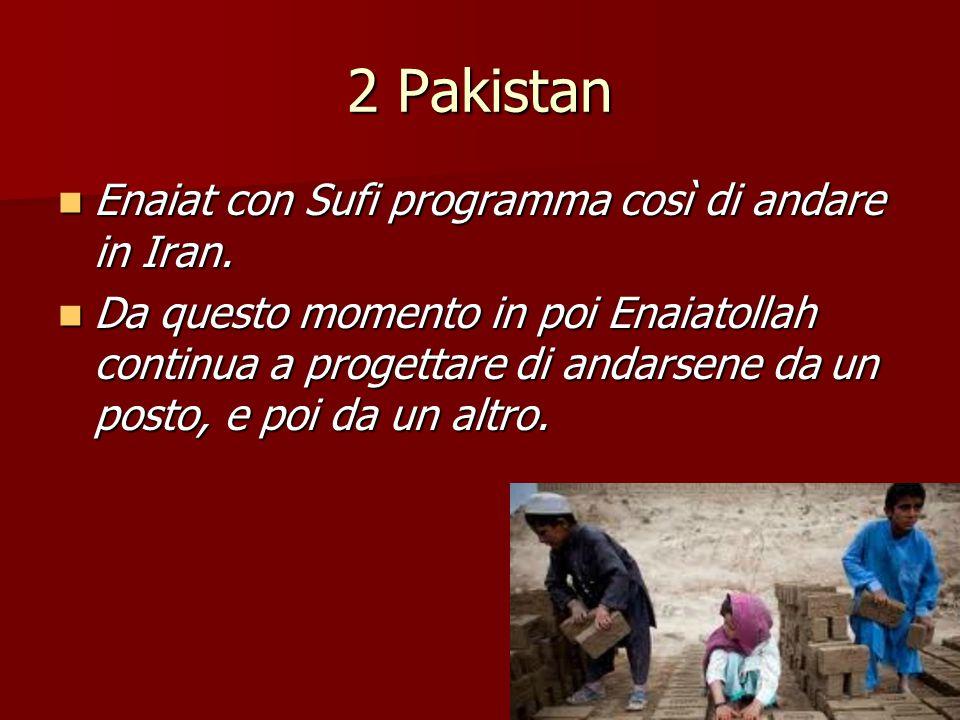 2 Pakistan Enaiat con Sufi programma così di andare in Iran. Enaiat con Sufi programma così di andare in Iran. Da questo momento in poi Enaiatollah co