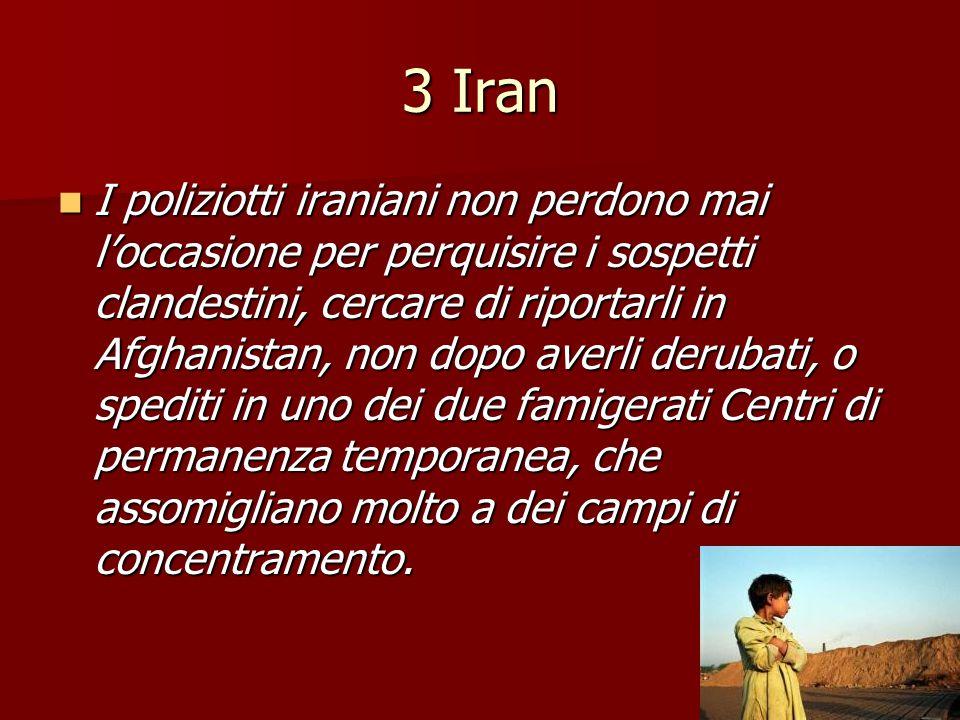 3 Iran I poliziotti iraniani non perdono mai l'occasione per perquisire i sospetti clandestini, cercare di riportarli in Afghanistan, non dopo averli