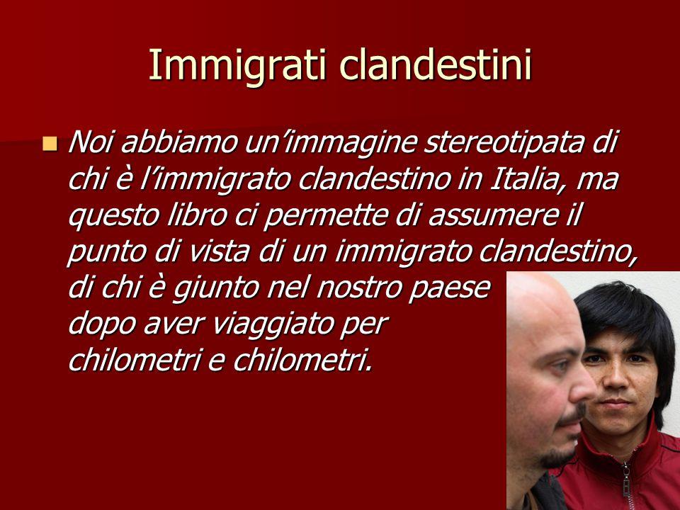 Immigrati clandestini Noi abbiamo un'immagine stereotipata di chi è l'immigrato clandestino in Italia, ma questo libro ci permette di assumere il punt