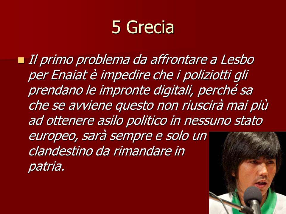 5 Grecia Il primo problema da affrontare a Lesbo per Enaiat è impedire che i poliziotti gli prendano le impronte digitali, perché sa che se avviene qu