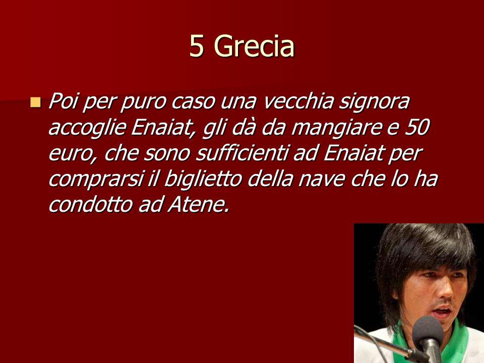 5 Grecia Poi per puro caso una vecchia signora accoglie Enaiat, gli dà da mangiare e 50 euro, che sono sufficienti ad Enaiat per comprarsi il bigliett