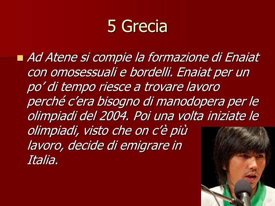 5 Grecia Ad Atene si compie la formazione di Enaiat con omosessuali e bordelli. Enaiat per un po' di tempo riesce a trovare lavoro perché c'era bisogn