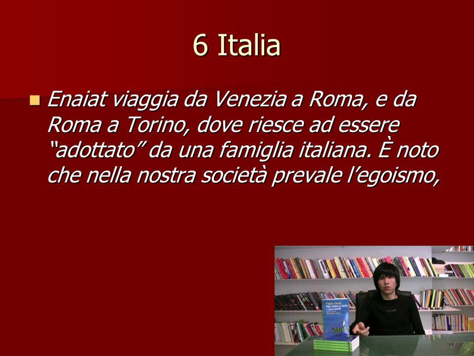 """6 Italia Enaiat viaggia da Venezia a Roma, e da Roma a Torino, dove riesce ad essere """"adottato"""" da una famiglia italiana. È noto che nella nostra soci"""