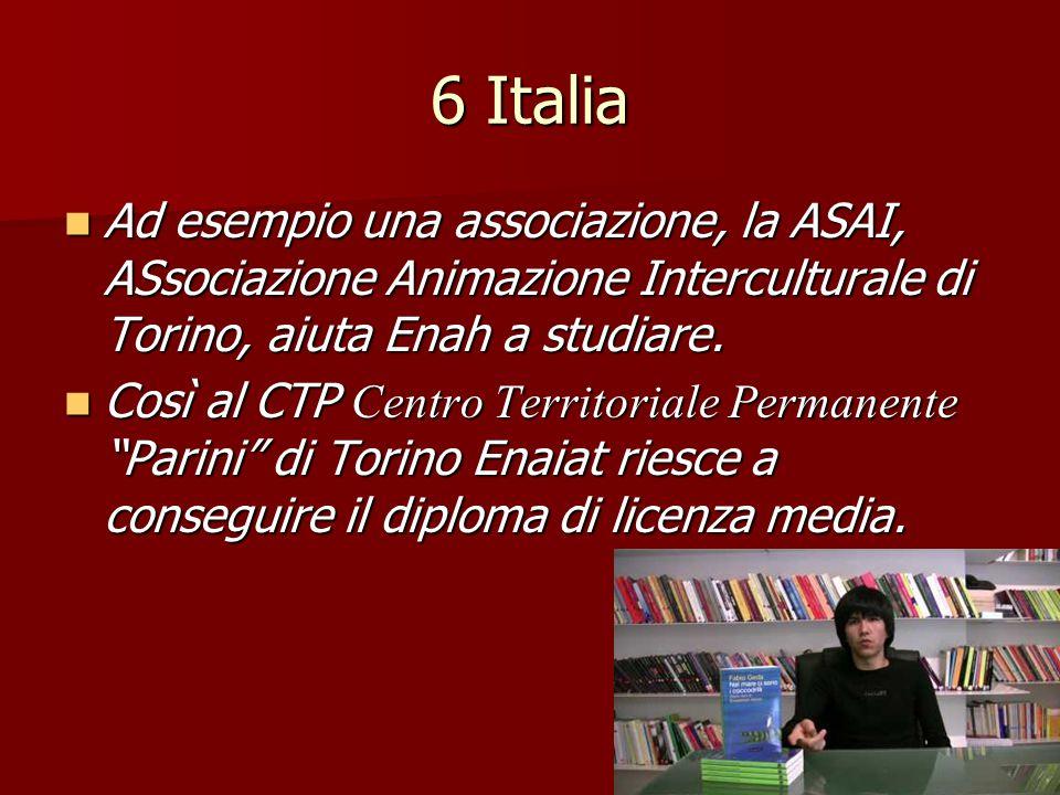 6 Italia Ad esempio una associazione, la ASAI, ASsociazione Animazione Interculturale di Torino, aiuta Enah a studiare. Ad esempio una associazione, l