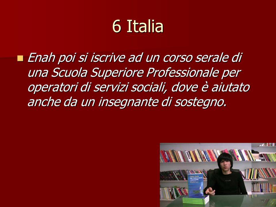 6 Italia Enah poi si iscrive ad un corso serale di una Scuola Superiore Professionale per operatori di servizi sociali, dove è aiutato anche da un ins