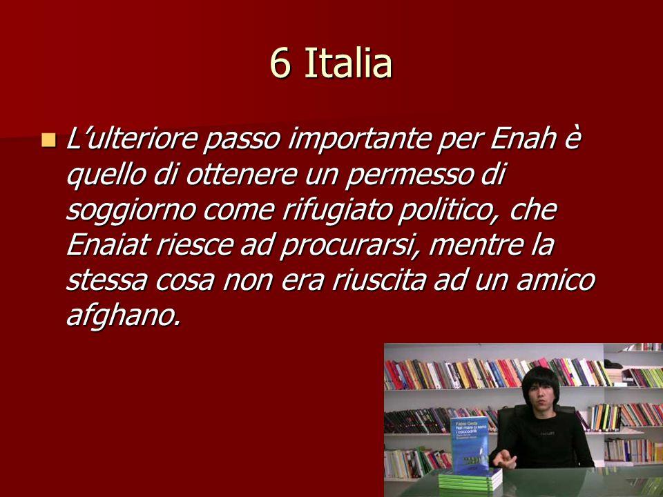 6 Italia L'ulteriore passo importante per Enah è quello di ottenere un permesso di soggiorno come rifugiato politico, che Enaiat riesce ad procurarsi,