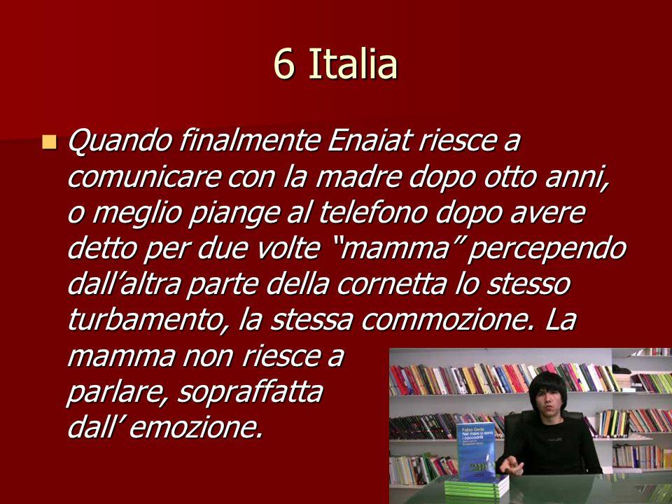 """6 Italia Quando finalmente Enaiat riesce a comunicare con la madre dopo otto anni, o meglio piange al telefono dopo avere detto per due volte """"mamma"""""""