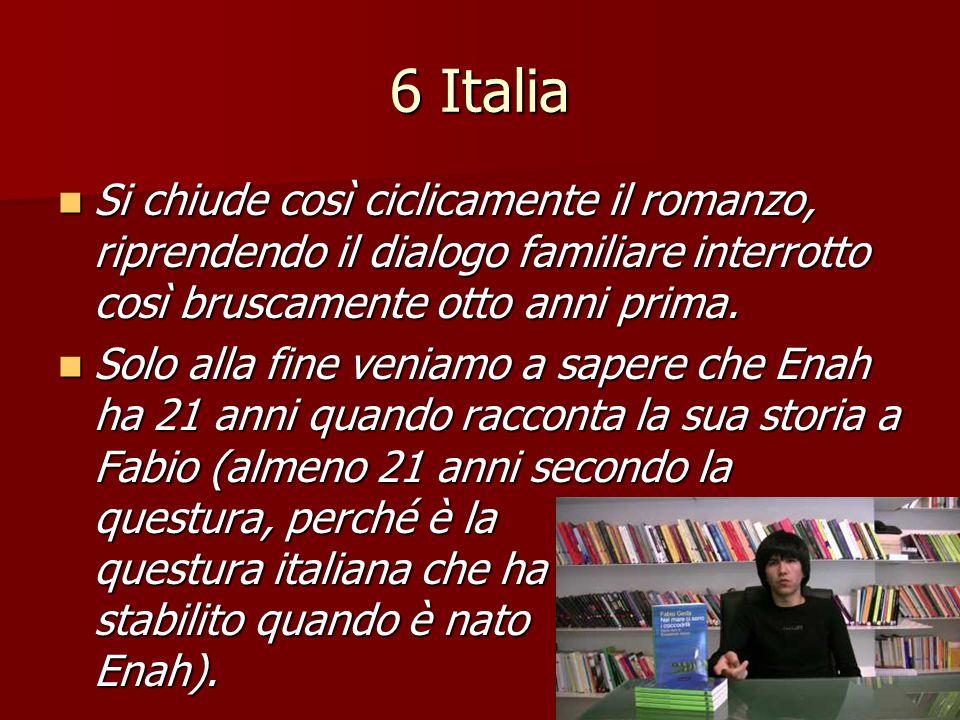 6 Italia Si chiude così ciclicamente il romanzo, riprendendo il dialogo familiare interrotto così bruscamente otto anni prima. Si chiude così ciclicam